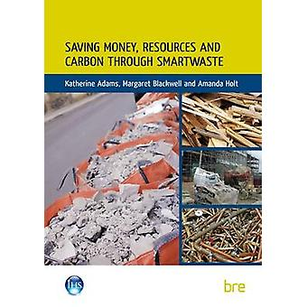 Saving Money - Resources and Carbon Through SMARTWaste by Katherine A