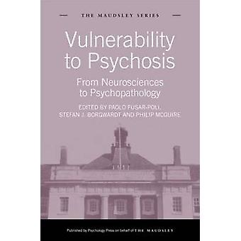Vulnerability to Psychosis - From Neurosciences to Psychopathology by