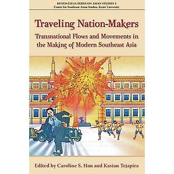 Traveling Nation-Makers - Transnational Flows and Movements in the Mak