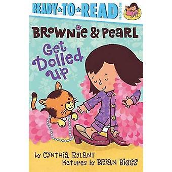 Brownie & Pearl Get Dolled Up by Cynthia Rylant - Brian Biggs - 97814