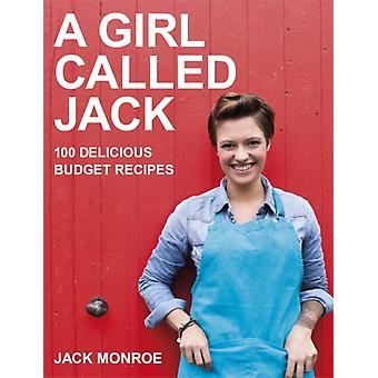 A Girl Called Jack: 100 delicious budget recipes (Paperback) by Monroe Jack