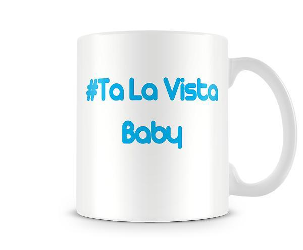 Hash-Ta La Vista Baby afgedrukt mok
