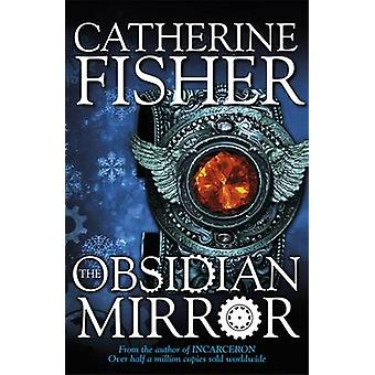 The Obsidian Mirror by Catherine Fisher - 9780340970089 Book