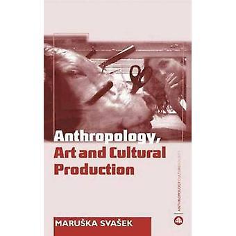 Antropologi - konst och kulturella produktionen av paulas Svasek - 978074