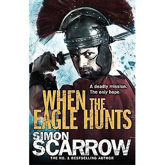 When the Eagle Hunts by Simon Scarrow - 9780755349975 Book