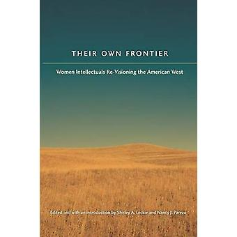 Their Own Frontier - Women Intellectuals Re-Visioning the American Wes