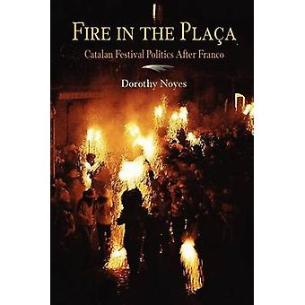 Fire in the Placa - Catalan Festival Politics After Franco by Dorothy