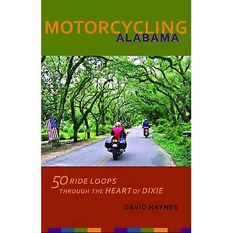Motorcycling Alabama - 50 Ride Loops Through the Heart of Dixie by Dav