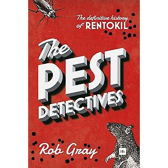 The Pest Detectives - The Definitive Guide to Rentokil by Rob Gray - 9