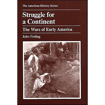 Struggle for a Continent - The Wars of Early America by John E. Ferlin