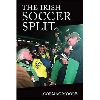 The Irish Soccer Split by Cormac Moore - 9781782051527 Book