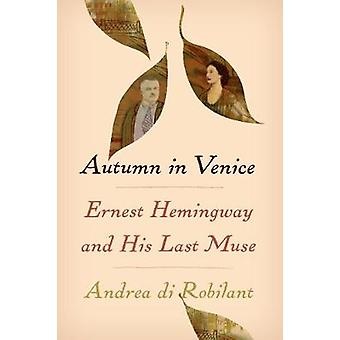 Autumn in Venice - Ernest Hemingway and His Last Muse by Autumn in Ven