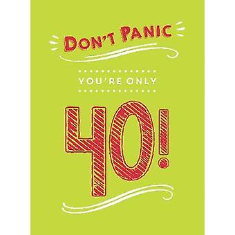 Don't Panic - You're Only 40! - Quips and Quotes on Getting Older by D