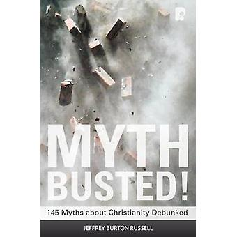 Myth Busted! - 145 Myths About Christianity Debunked by Jeffrey Burton