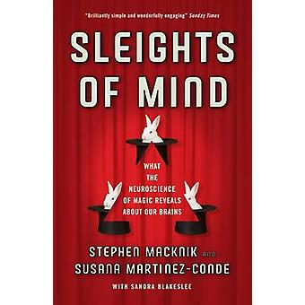 Sleights of Mind - What the Neuroscience of Magic Reveals About Our Br