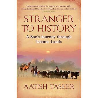 Stranger to History - A Son's Journey Through Islamic Lands by Aatish
