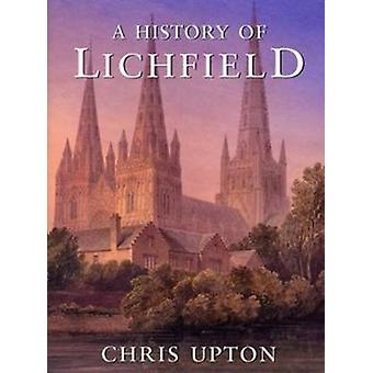 A History of Lichfield by Chris Upton - 9781860776632 Book