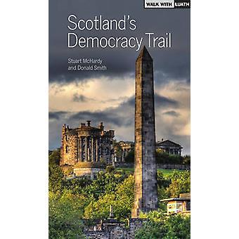 Scotland's Democracy Trail by Stuart McHardy - Donald Smith - 9781910