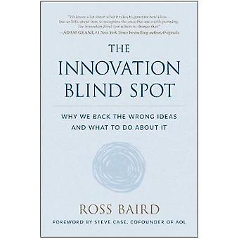 The Innovation Blind Spot - Why We Back the Wrong Ideas-and What to Do