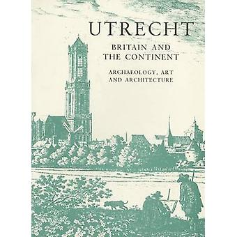 Utrecht - Britain and the Continent - Archaeology - Art and Architectu
