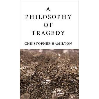Eine Philosophie der Tragödie von Christopher Hamilton - 9781780235899 Buch