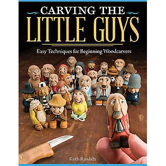 Carving the Little Guys - Easy Techniques for Beginning Woodcarvers by