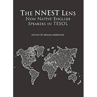 The NNEST Lens - Non Native English Speakers in TESOL by Ahmar Mahboob