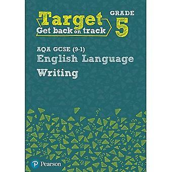 Target Grade 5 Writing AQA GCSE (9-1) English Language Workbook: Target Grade 5 Writing AQA GCSE (9-1) English Language Workbook - Intervention English