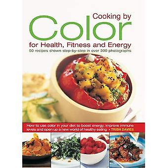 Cooking by Color for Health, Fitness & Energy: How to Use Colour in Your Diet to Boost Energy, Increase Immune Levels and Open Up a New World of Healthy Eating