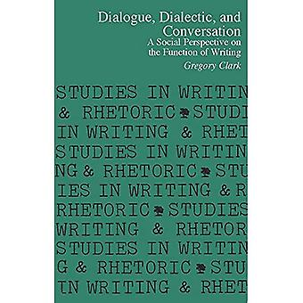 Dialogue, Dialectic, and Conversation : A Social Perspective on the Function of Writing