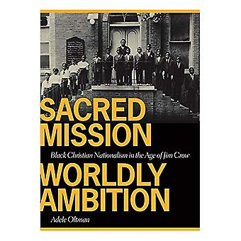 Sacred Mission, Worldly Ambition: Black Christian Nationalism in the Age of Jim Crow