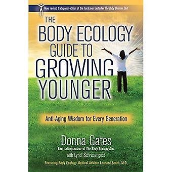 Het lichaam ecologie gids voor groeiende jongere: Anti-veroudert wijsheid voor elke generatie