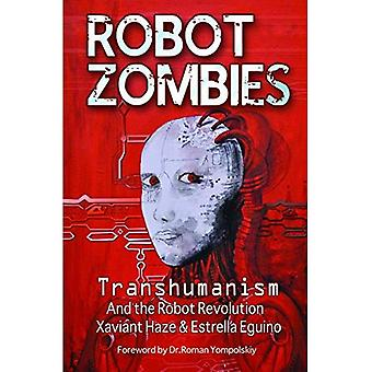 Robot Zombies: Transhumanism and the Robot Revolution