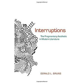 Interruptions: The Fragmentary Aesthetic in Modern Literature (Modern &� Contemporary Poetics)