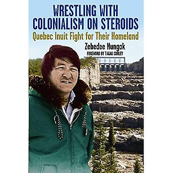 Brottning med kolonialismen på steroider: Quebec Inuit kämpa för sitt hemland