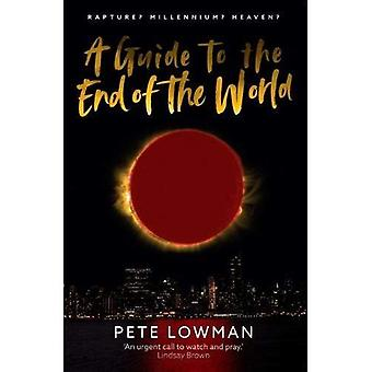 A Guide to the End of the World: Rapture? Millennium? Heaven?