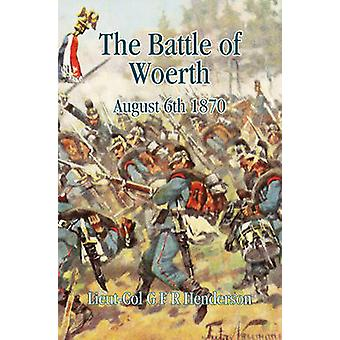 The Battle of Woerth August 6th 1870 by G. F. R. Henderson - 97819076