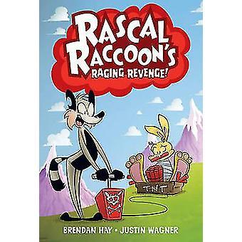 Rascal Raccoon's Raging Revenge by Justin Wagner - Brendan Hay - 9781