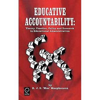 Educative Accountability Theory Practice Policy and Research in Educational Administration by MacPherson & R. J. S.