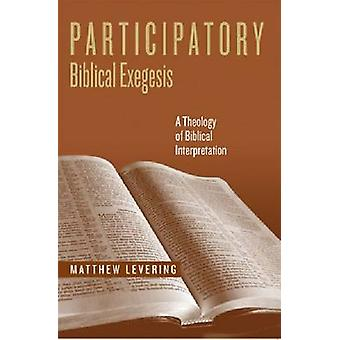 Participatory Biblical Exegesis A Theology of Biblical Interpretation by Levering & Matthew