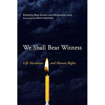 We Shall Bear Witness Life Narratives and Human Rights by Jensen & Meg