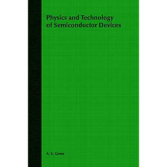 Physics and Technology of Semiconductor Devices by Grove & A. S.