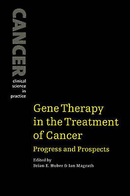 Gene Therapy in the TreatHommest of Cancer Progress and Prospects by Huber & Brian E.