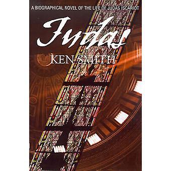 Judas um romance biográfico da vida de Judas Iscariotes por Smith e Kenneth W.