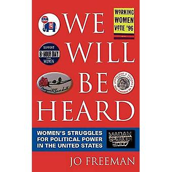 We Will Be Heard Womens Struggles for Political Power in the United States by Freeman & Jo