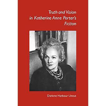 Verità e della visione nella Fiction di Katherine Anne Porter da Unrue & Darlene Harbour