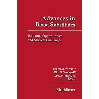Advances in Blood Substitutes Industrial Opportunities and Medical Challenges by Winslow & Robert M.