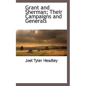 Grant and Sherman Their Campaigns and Generals by Headley & Joel Tyler