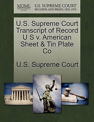 U.S. Supreme Court Transcript of Record U S v. American Sheet  Tin Plate Co by U.S. Supreme Court