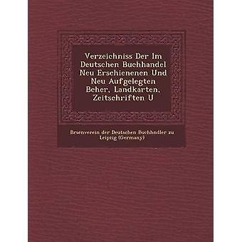 Im de Verzeichniss Der Deutschen Buchhandel Neu Erschienenen Und Neu Aufgelegten B Cher Landkarten Zeitschriften U por B. Rsenverein Der Deutschen Buchh Ndl